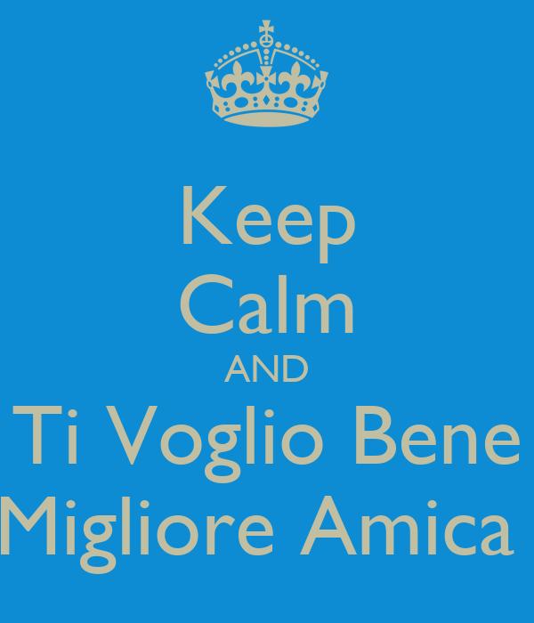 Keep Calm AND Ti Voglio Bene Migliore Amica