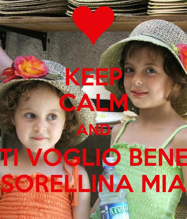 KEEP CALM AND TI VOGLIO BENE SORELLINA MIA