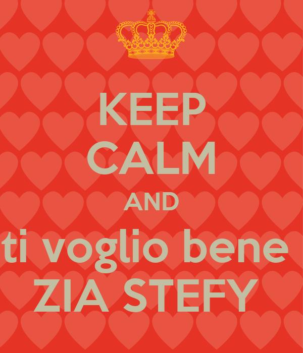 KEEP CALM AND ti voglio bene  ZIA STEFY