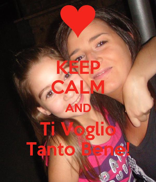 KEEP CALM AND Ti Voglio Tanto Bene!