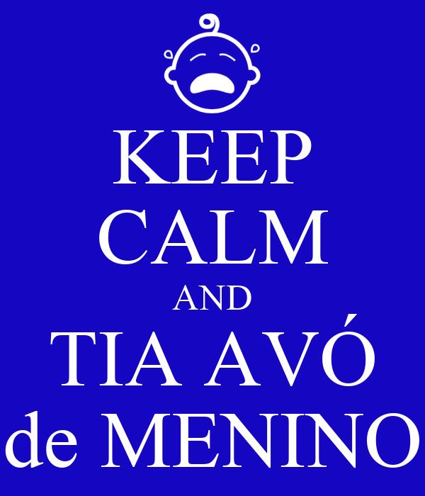 KEEP CALM AND TIA AVÓ de MENINO