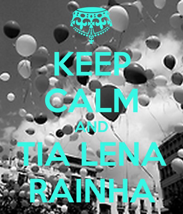 KEEP CALM AND TIA LENA RAINHA