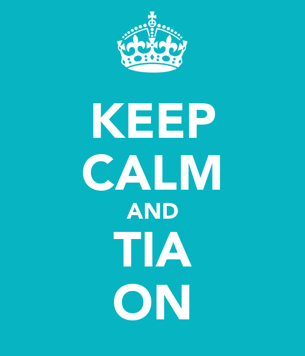 KEEP CALM AND TIA ON
