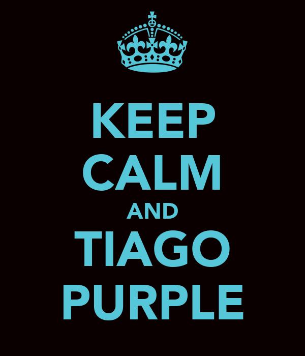 KEEP CALM AND TIAGO PURPLE