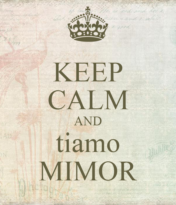 KEEP CALM AND tiamo MIMOR