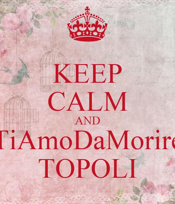 KEEP CALM AND TiAmoDaMorire TOPOLI