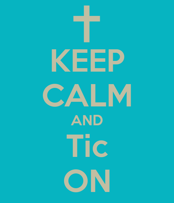 KEEP CALM AND Tic ON