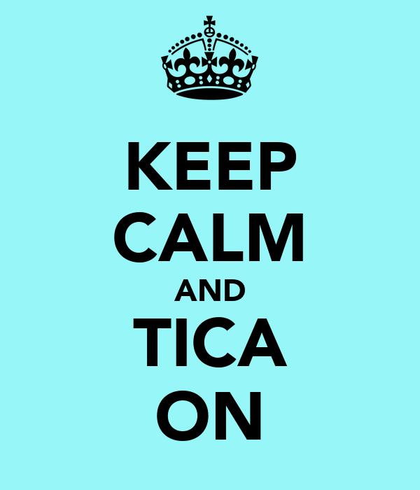 KEEP CALM AND TICA ON