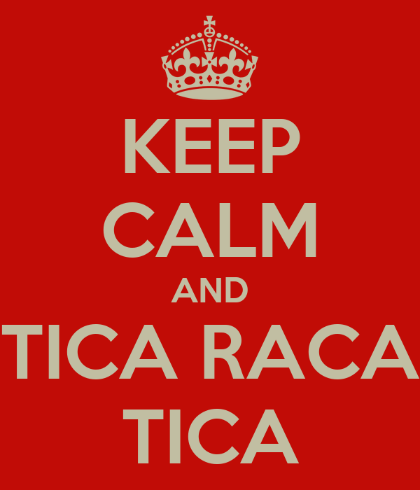 KEEP CALM AND TICA RACA TICA