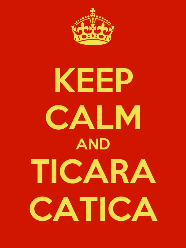 KEEP CALM AND TICARA CATICA
