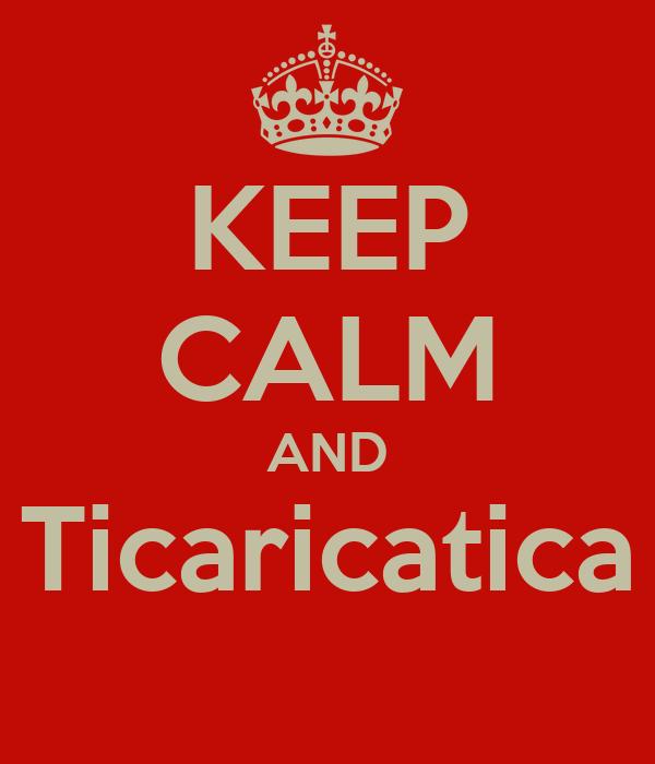 KEEP CALM AND Ticaricatica