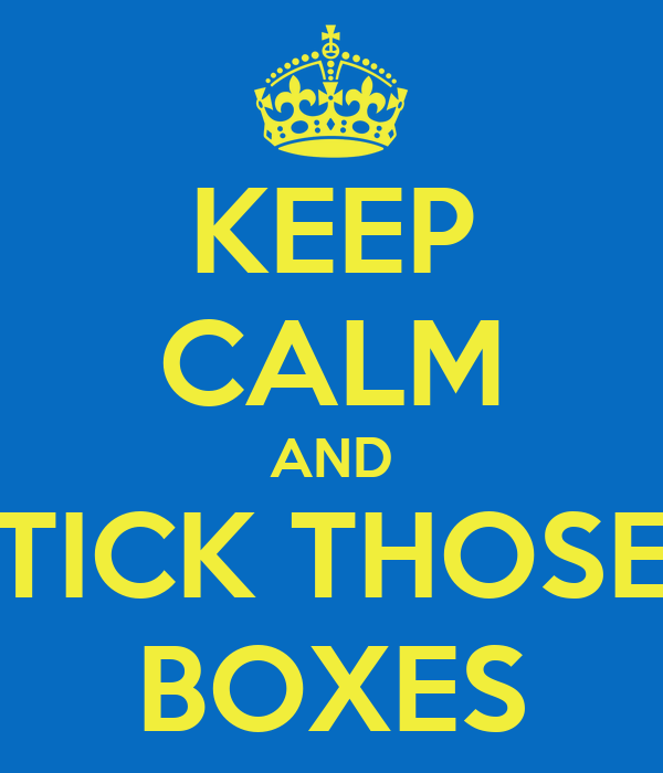 KEEP CALM AND TICK THOSE BOXES