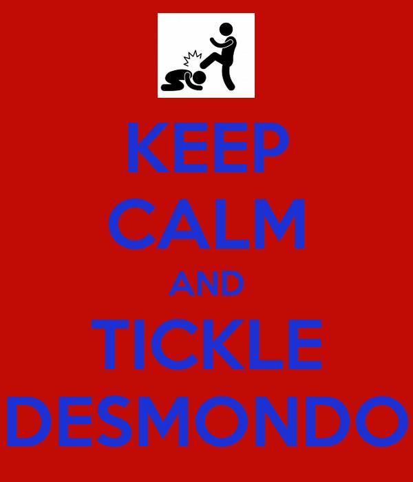 KEEP CALM AND TICKLE DESMONDO