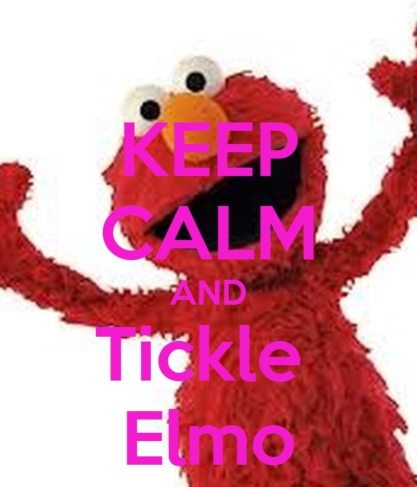 KEEP CALM AND Tickle  Elmo
