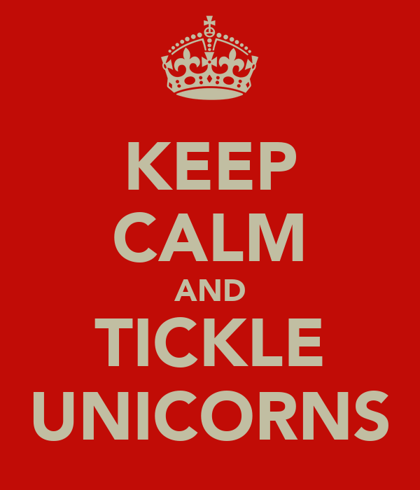 KEEP CALM AND TICKLE UNICORNS