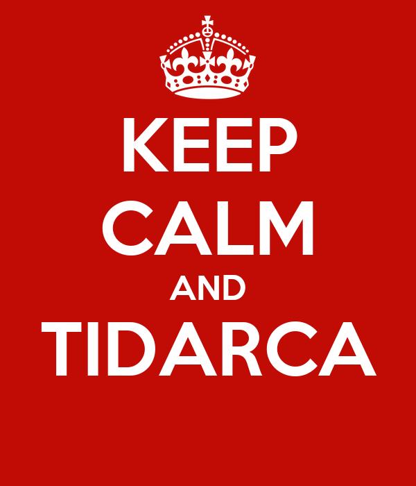 KEEP CALM AND TIDARCA