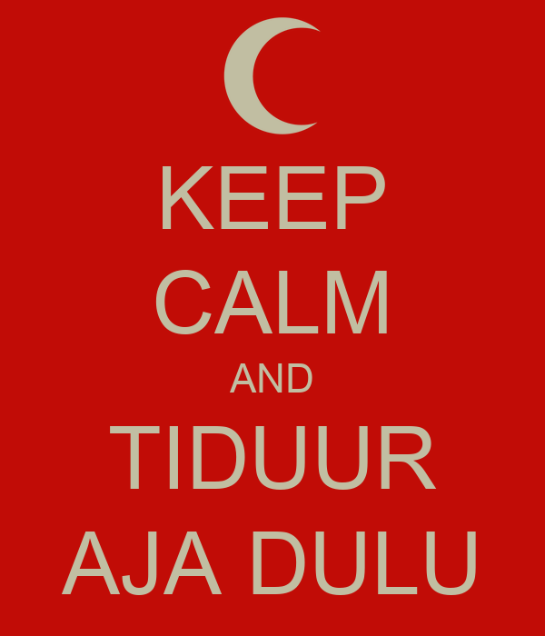 KEEP CALM AND TIDUUR AJA DULU