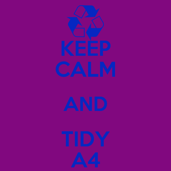 KEEP CALM AND TIDY A4