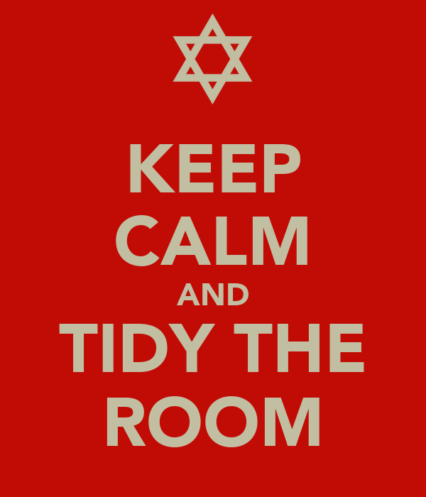 KEEP CALM AND TIDY THE ROOM