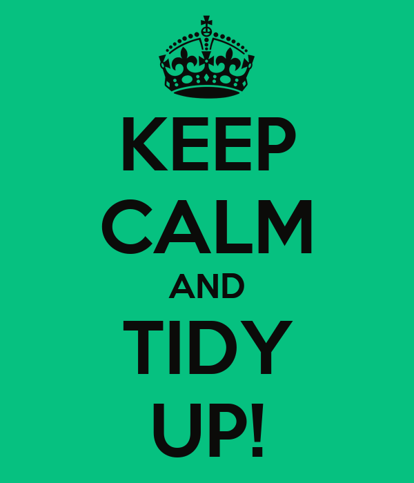 KEEP CALM AND TIDY UP!