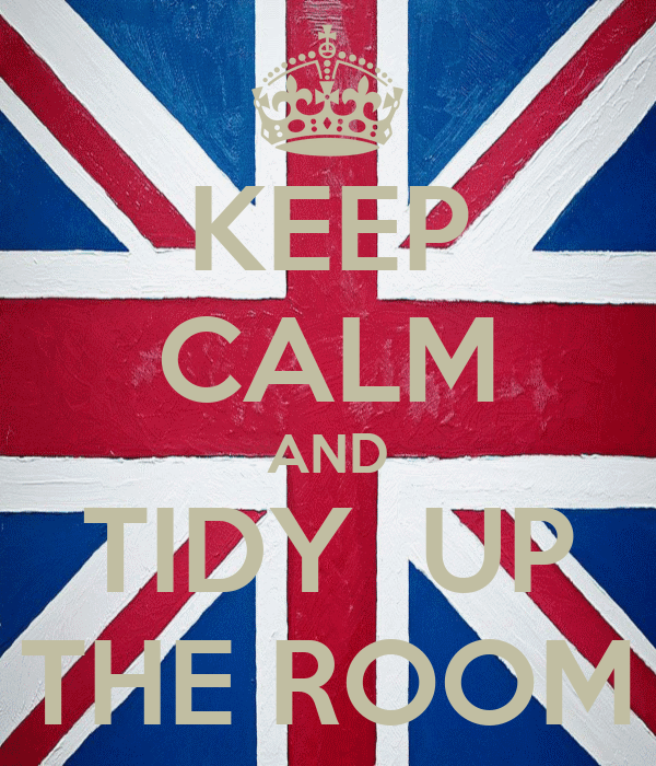 KEEP CALM AND TIDY  UP THE ROOM