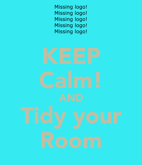KEEP Calm! AND Tidy your Room
