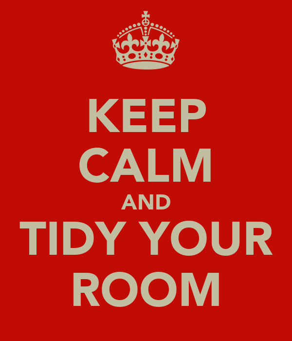 KEEP CALM AND TIDY YOUR ROOM