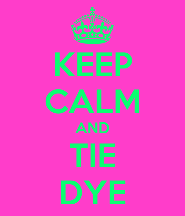 KEEP CALM AND TIE DYE