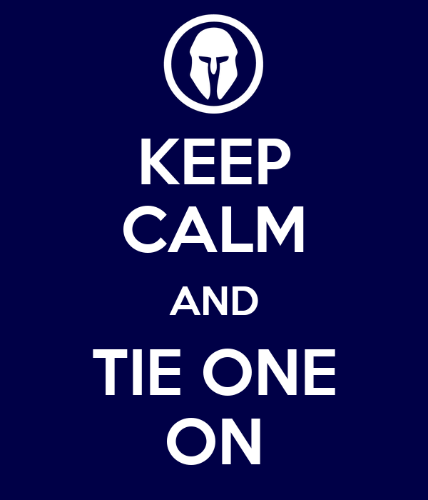 KEEP CALM AND TIE ONE ON