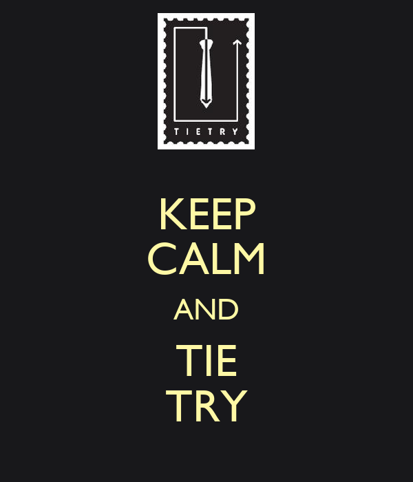 KEEP CALM AND TIE TRY