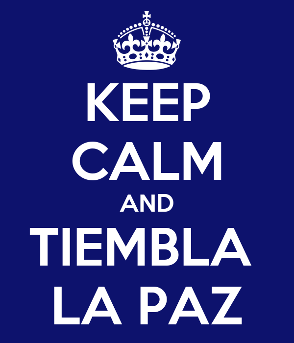 KEEP CALM AND TIEMBLA  LA PAZ