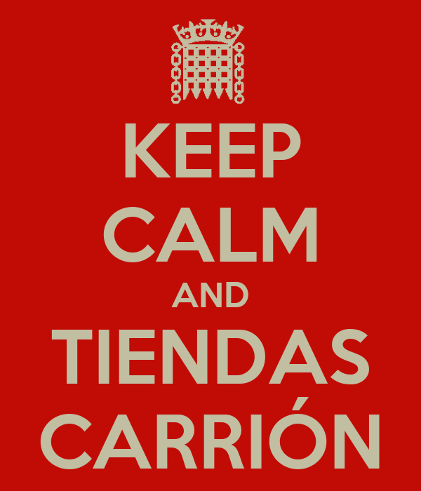 KEEP CALM AND TIENDAS CARRIÓN