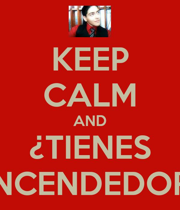 KEEP CALM AND ¿TIENES ENCENDEDOR?