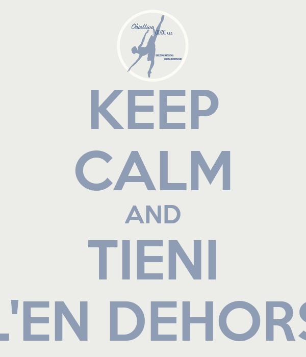 KEEP CALM AND TIENI L'EN DEHORS