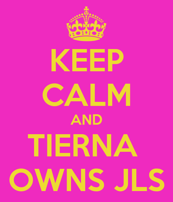 KEEP CALM AND TIERNA  OWNS JLS
