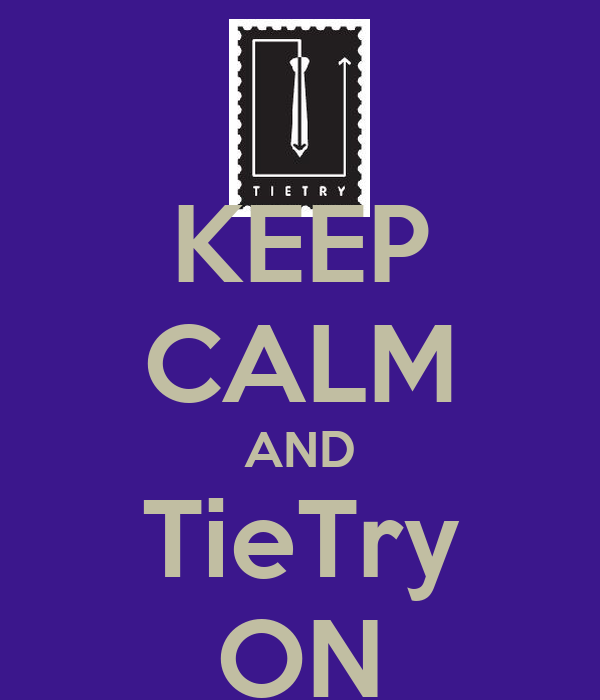 KEEP CALM AND TieTry ON