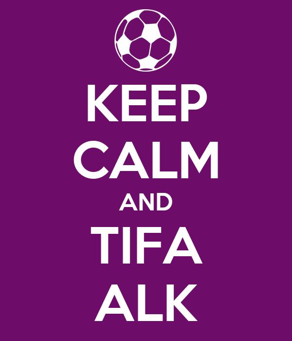 KEEP CALM AND TIFA ALK