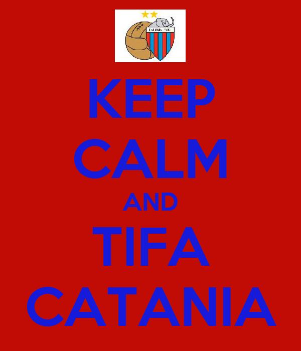 KEEP CALM AND TIFA CATANIA
