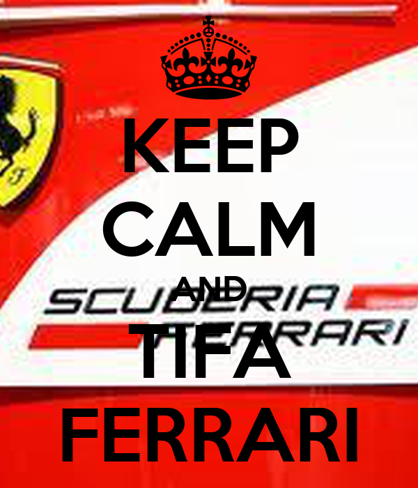KEEP CALM AND TIFA FERRARI