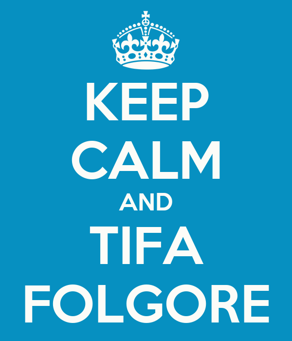 KEEP CALM AND TIFA FOLGORE