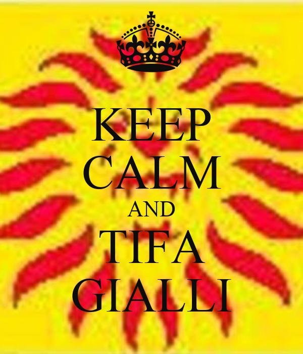 KEEP CALM AND TIFA GIALLI