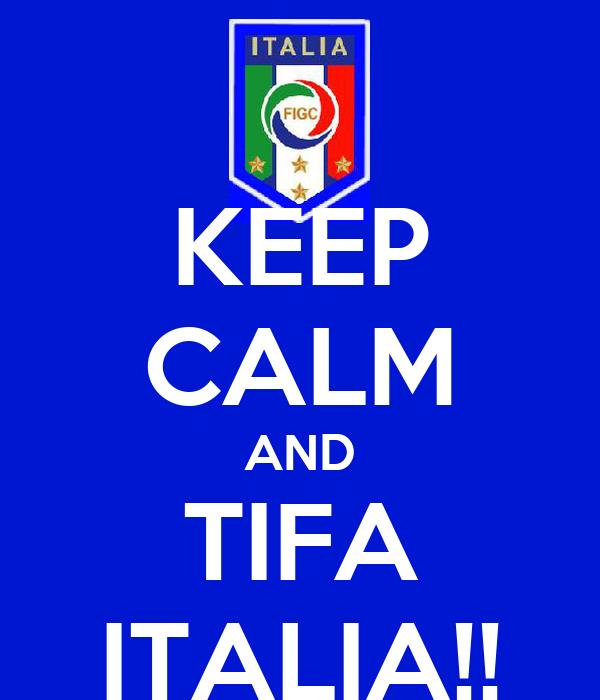KEEP CALM AND TIFA ITALIA!!