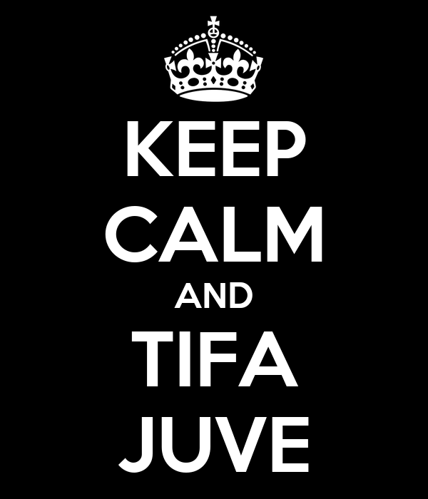 KEEP CALM AND TIFA JUVE