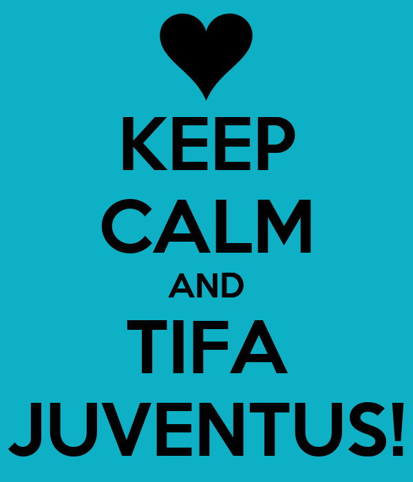 KEEP CALM AND TIFA JUVENTUS!