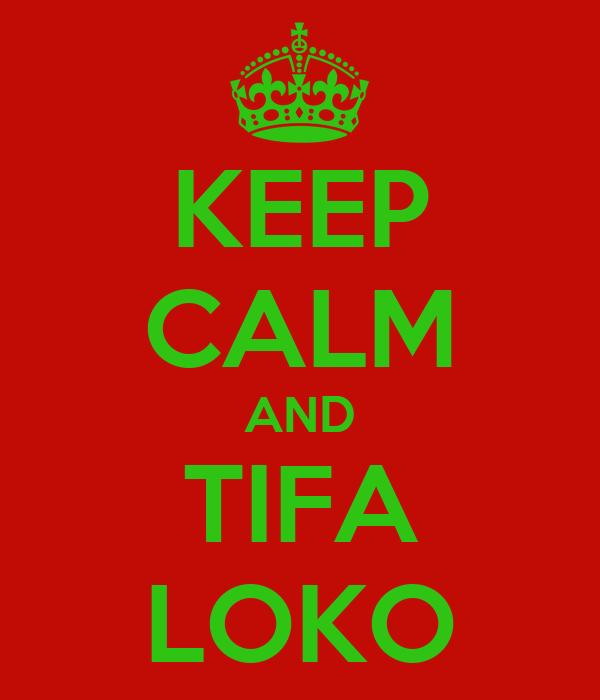 KEEP CALM AND TIFA LOKO