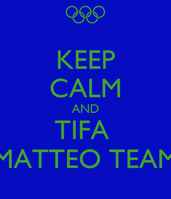 KEEP CALM AND TIFA  MATTEO TEAM