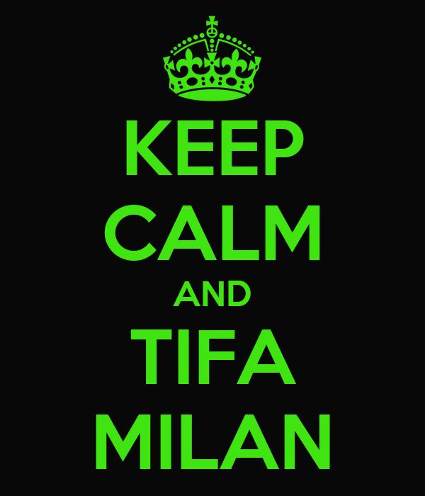 KEEP CALM AND TIFA MILAN