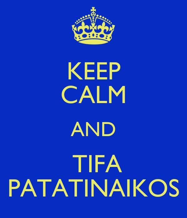 KEEP CALM AND   TIFA  PATATINAIKOS