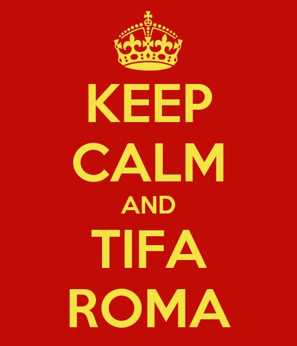 KEEP CALM AND TIFA ROMA