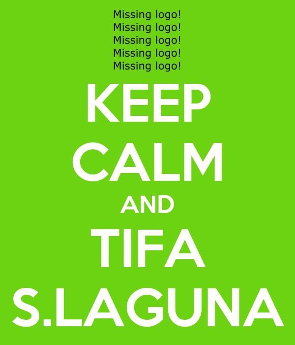 KEEP CALM AND TIFA S.LAGUNA